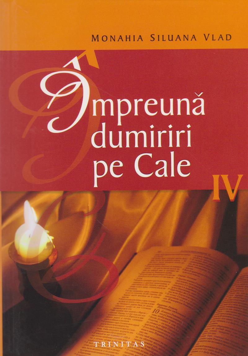 Impreuna dumiriri pe Cale. Vol IV
