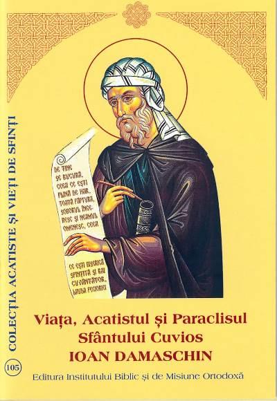 Viata, Acatistul si Paraclisul Sfantului Cuvios Ioan Damaschin