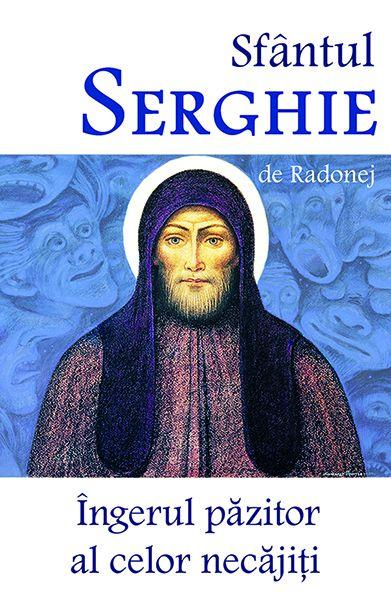 Sfântul Serghie de Radonej - Îngerul păzitor al celor necăjiți