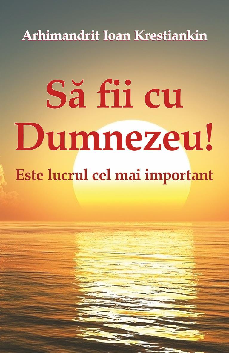 Să fii cu Dumnezeu! Este lucrul cel mai important