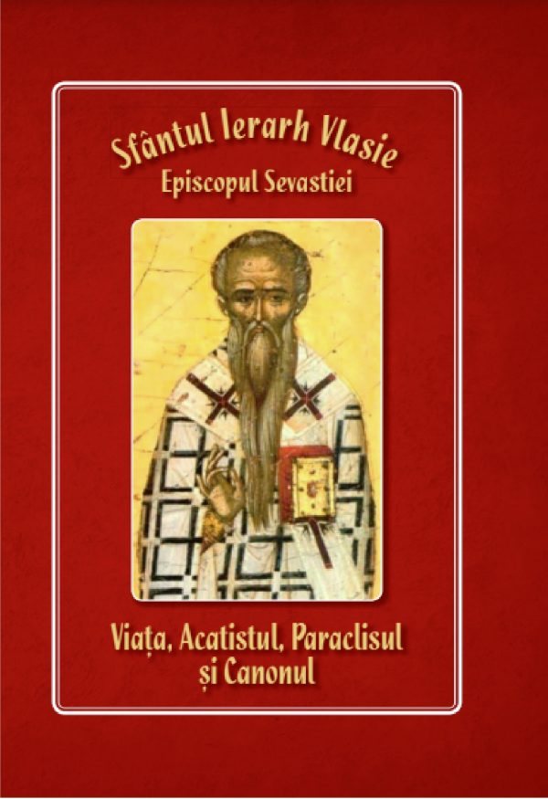 Viata acatistul paraclisul canonul Sf Ierarh Vlasie
