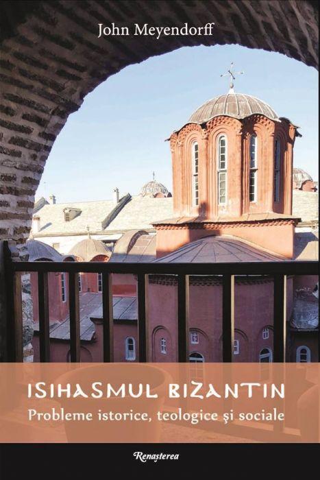 Isihasmul bizantin. Probleme istorice, teologice şi sociale