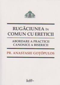 Rugaciunea în comun cu ereticii - abordare a practicii canonice a bisericii