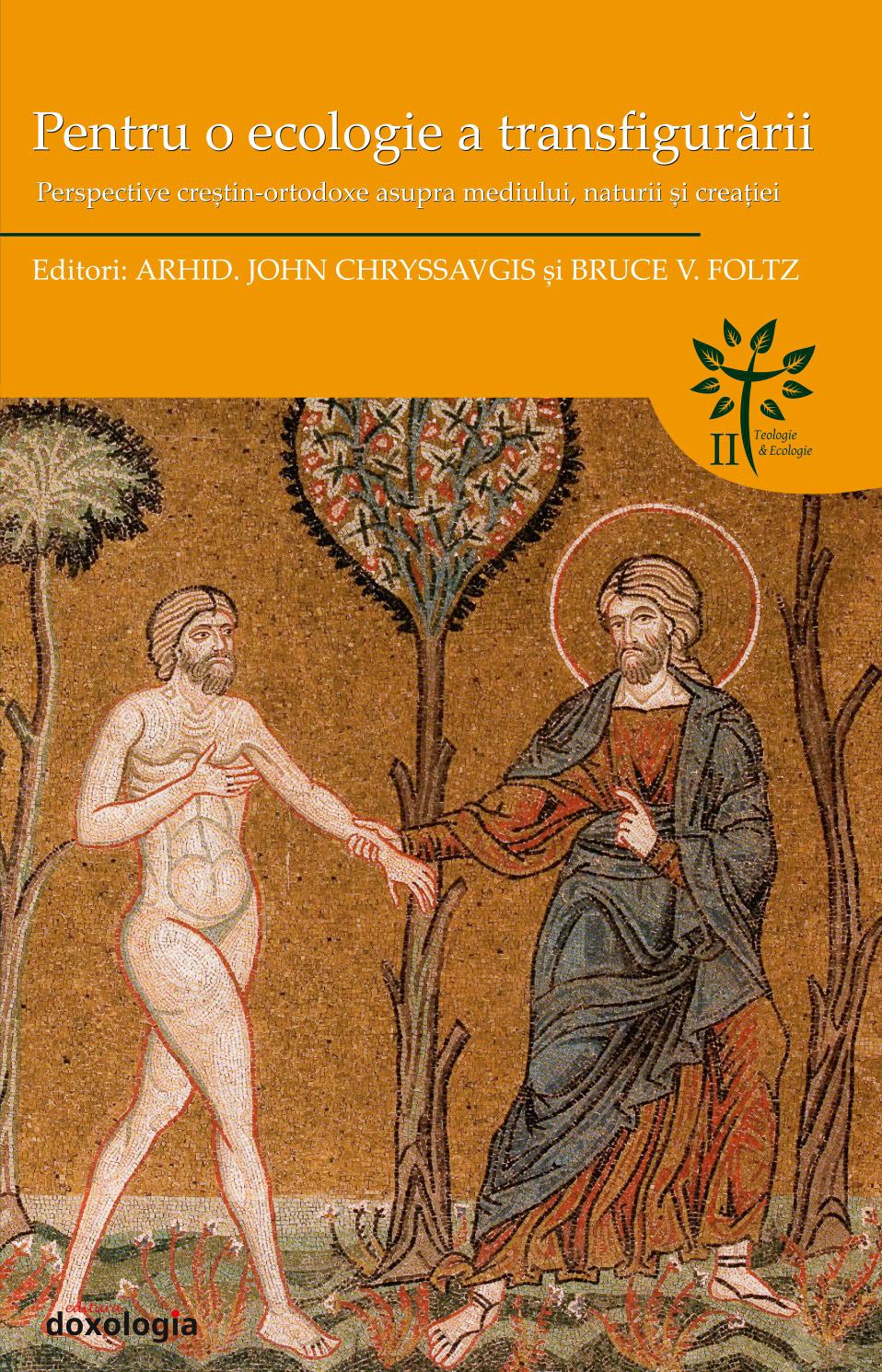 Pentru o ecologie a transfigurării. Perspective creştin-ortodoxe asupra mediului, naturii şi creaţiei