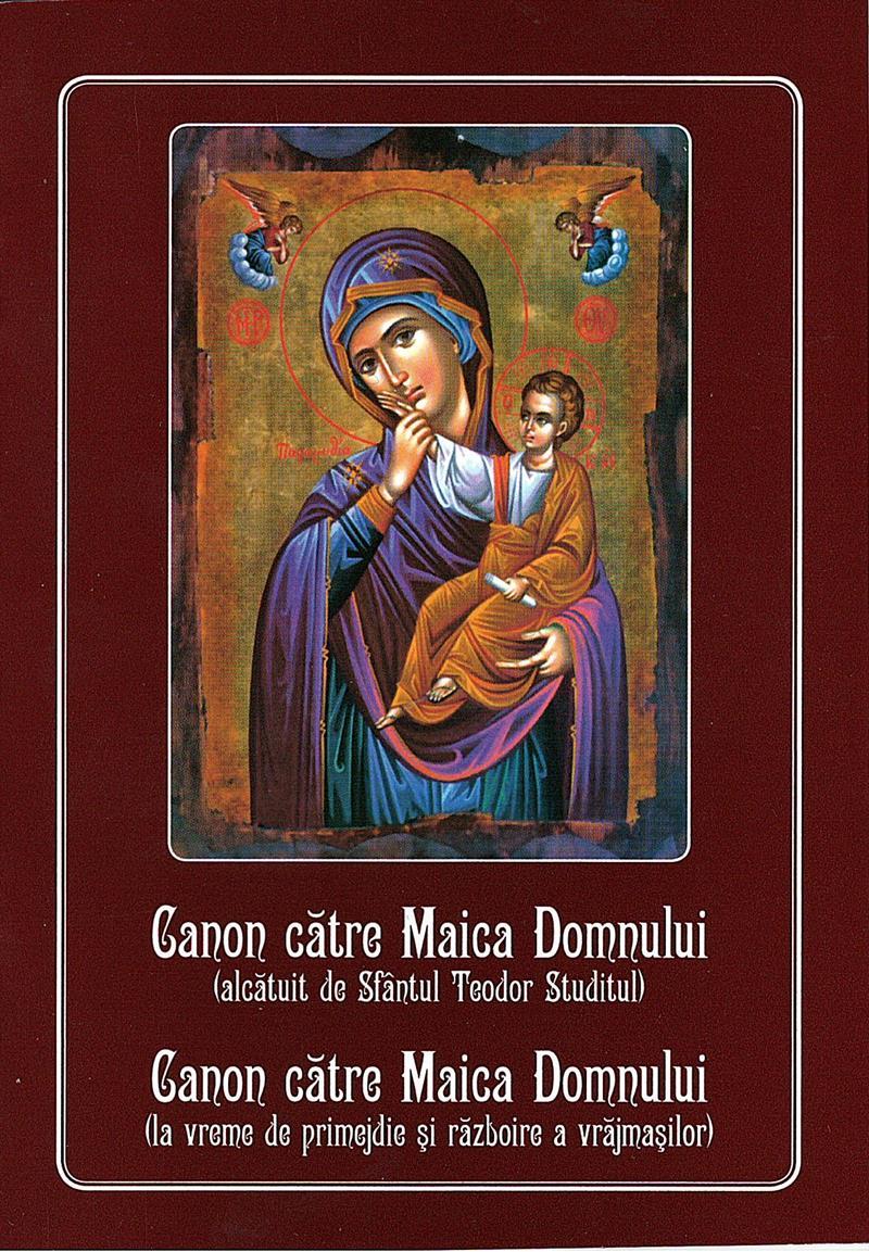 Canon către Maica Domnului (alcătuit de Sf Teodor Studitul și la vreme de primijdie și războire a vrăjmașilor)