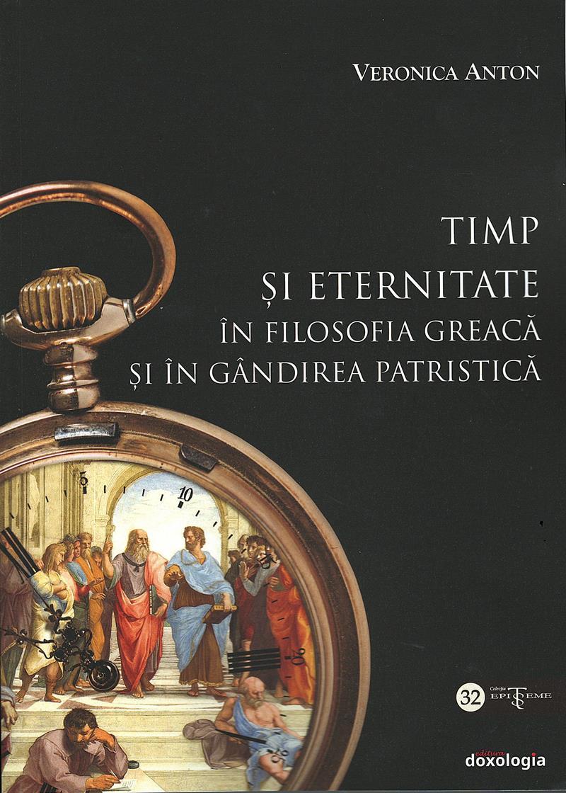 Timp şi eternitate în filosofia greacă şi în gândirea patristică