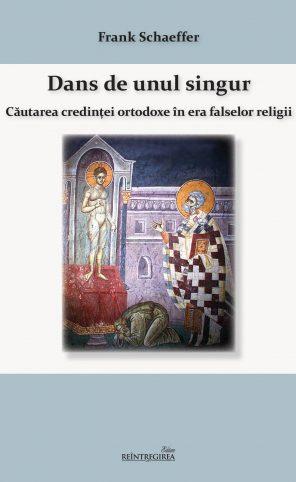 Dans de unul singur. Căutarea credinţei ortodoxe în era falselor religii