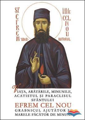 Viata, aratarile, minunile, acatistul si paraclisul Sfantului Efrem cel Nou grabnicul ajutator si marele facator de minuni