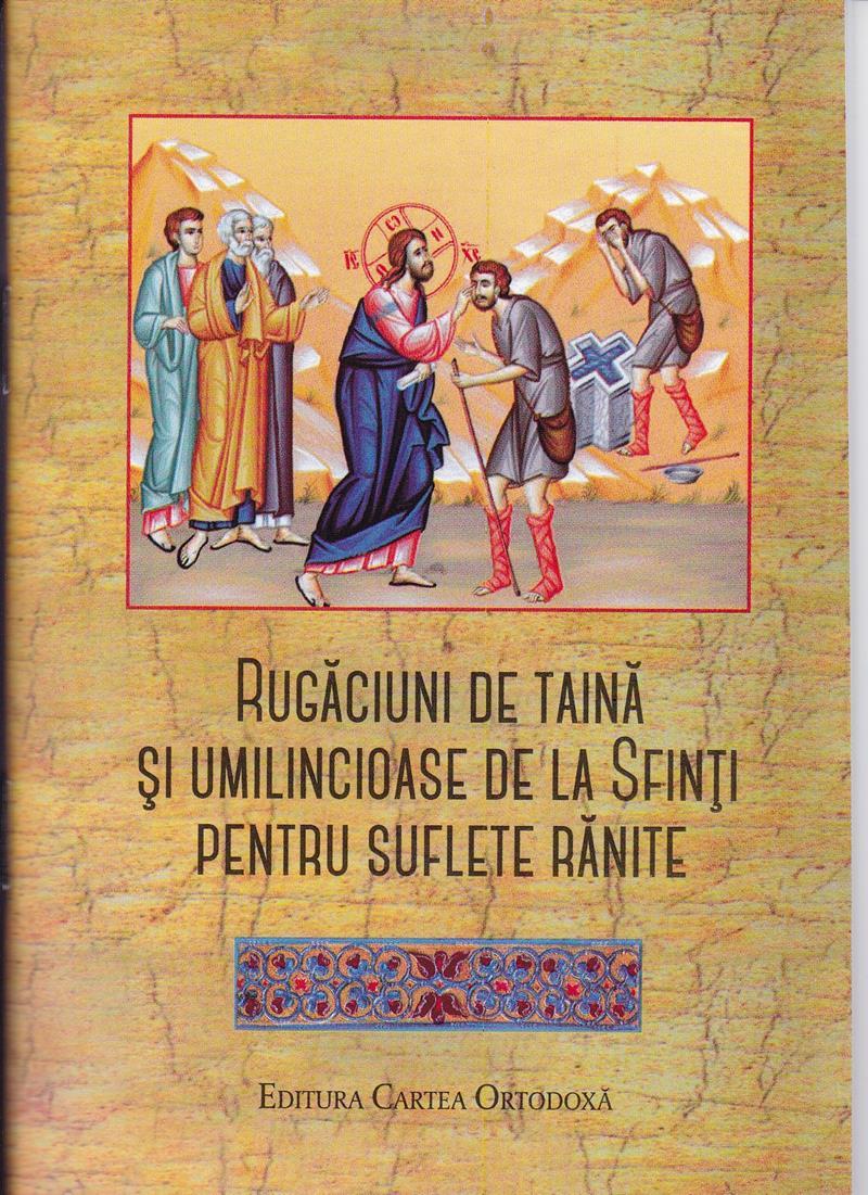 Rugaciuni de taina si umilicioase de la Sfinti pentru suflete ranite