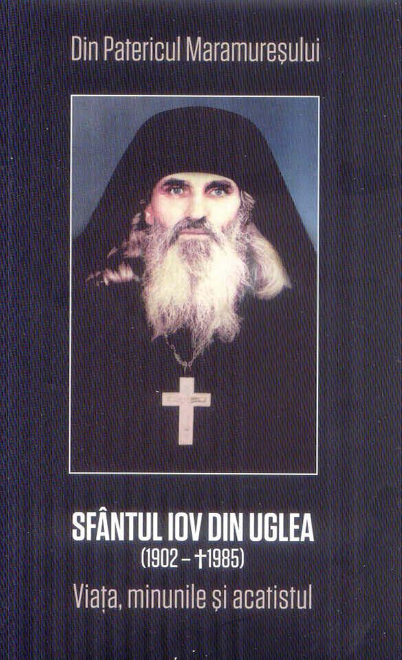 Sfântul Iov din Uglea (1902-+1985) viața minunile și acatistul