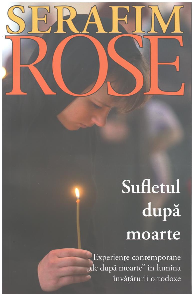 Sufletul după moarte Experiente contemporane de dupa moarte in lumina invataturii ortodoxe