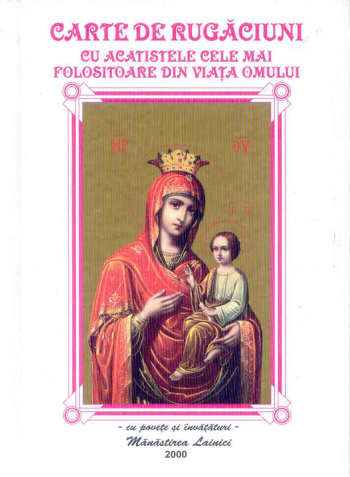 Carte de rugaciuni cu acatistele cele  mai folositoare din viata omului M Lainici