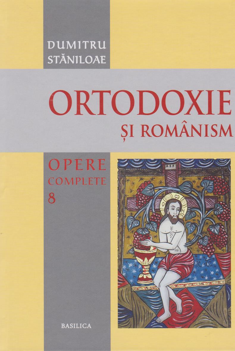 Ortodoxie si românism. Opere complete. Vol. 8