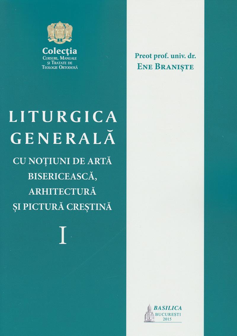 Liturgica generală cu noțiuni de artă bisericească, arhitectură și pictură creștină. Vol. I