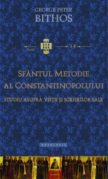 Sfântul Metodie al Constantinopolului. Studiu asupra vieţii şi scrierilor sale