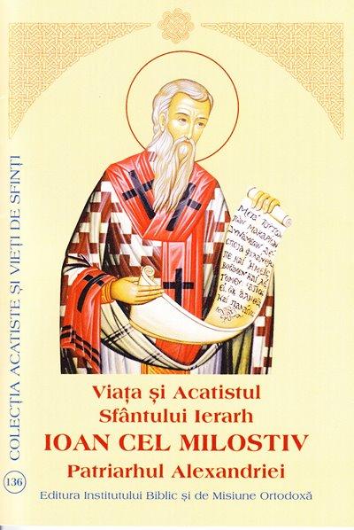 Viata si Acatistul Sfantului Ierarh IOAN CEL MILOSTIV Patriarhul Alexandriei