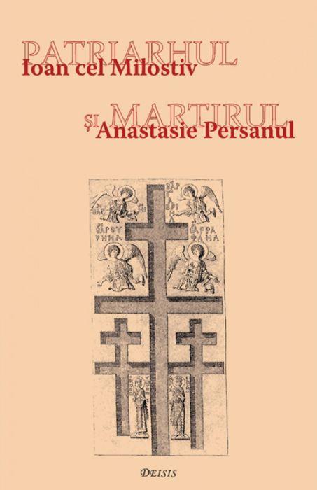 Patriarhul şi martirul - Ioan cel Milostiv şi Anastasie Persanul