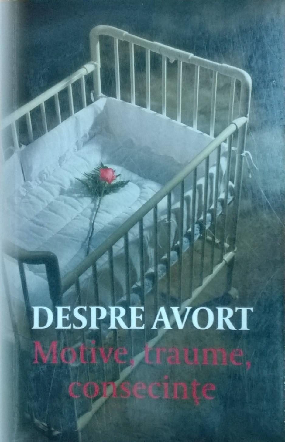Despre avort. Motive, traume, consecinţe