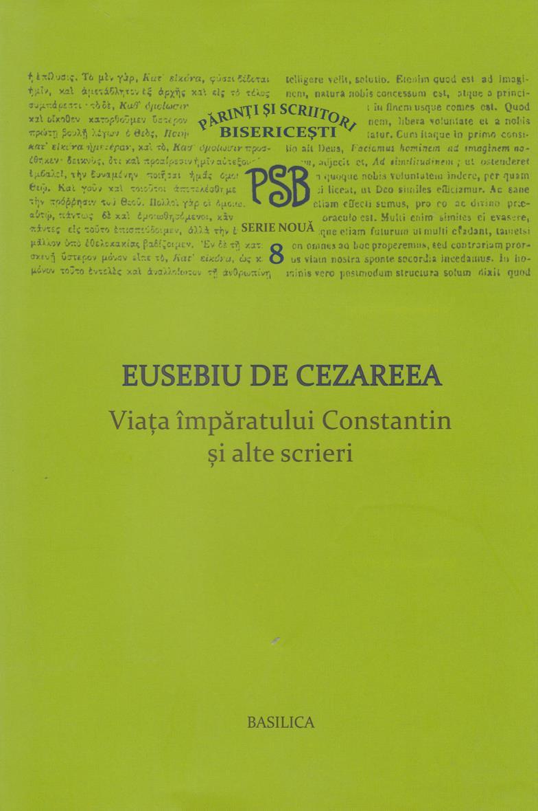 PSB 8 - Viata imparatului Constantin si alte scrieri.