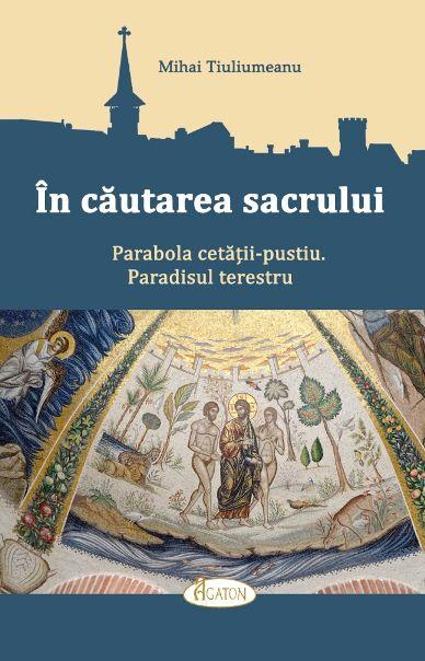 În căutarea sacrului. Parabola cetății-pustiu. Paradisul terestru