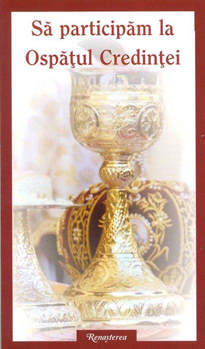 Să participăm la Ospaţul Credinţei. Ghid liturgic