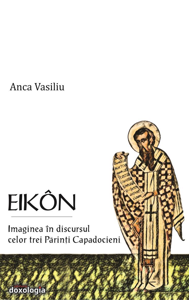 EIKON. Imaginea în discursul celor trei Părinți Capadocieni