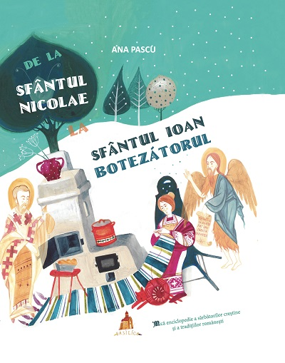 De la Sfantul Nicolae la Sfantul Ioan Botezatorul - Mica enciclopedie a sarbatorilor crestine si a traditiilor romanesti