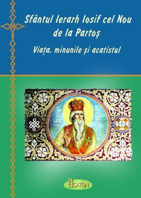 Sfântul Ierarh Iosif cel Nou de la Partoș - viața, minunile și acatistul