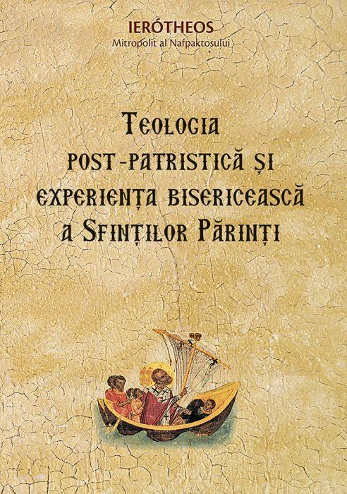Teologia post‑patristică și experiența bisericească a Sfinților Părinți