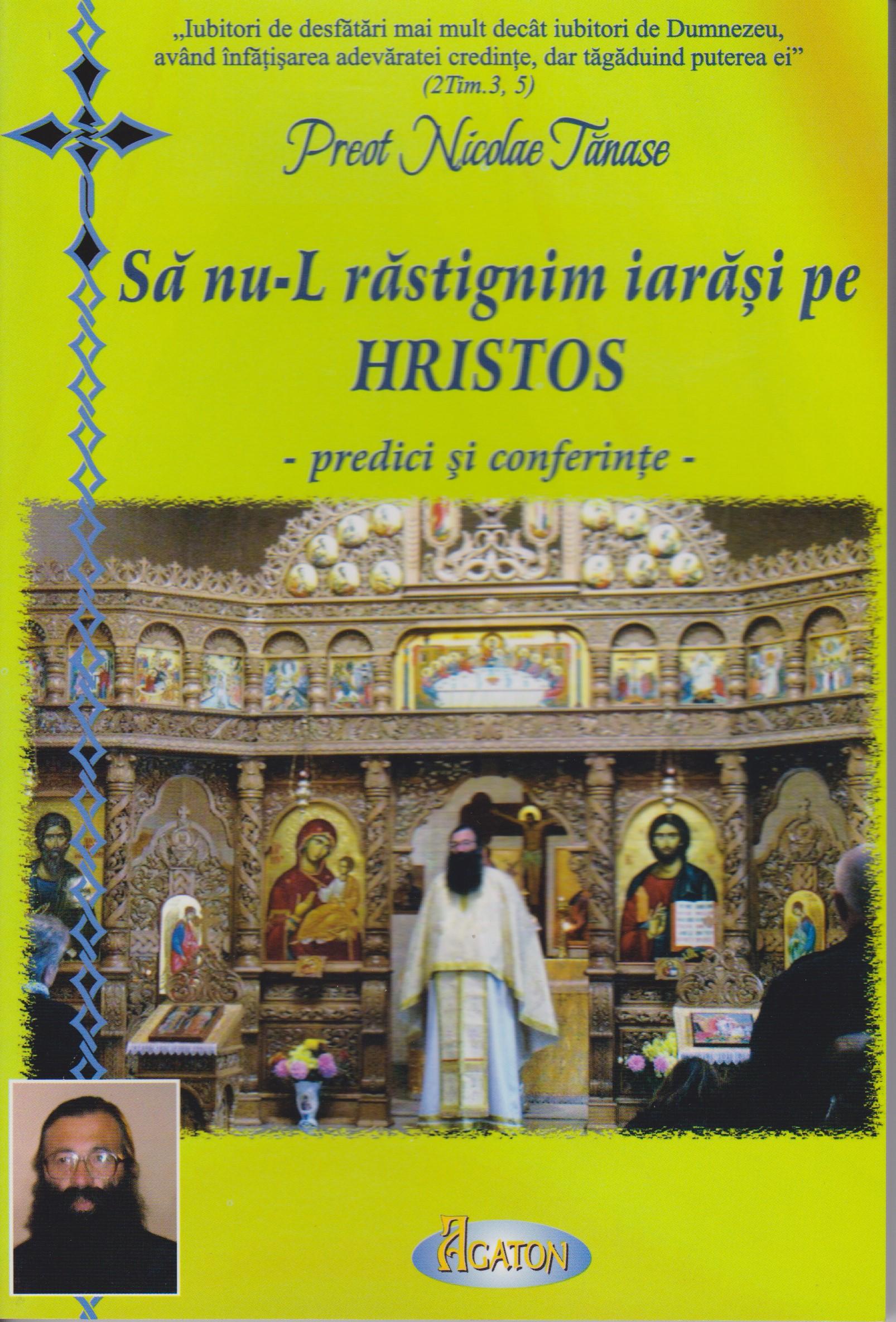 Sa nu-L rastignim iarasi pe Hristos - predici si conferinte