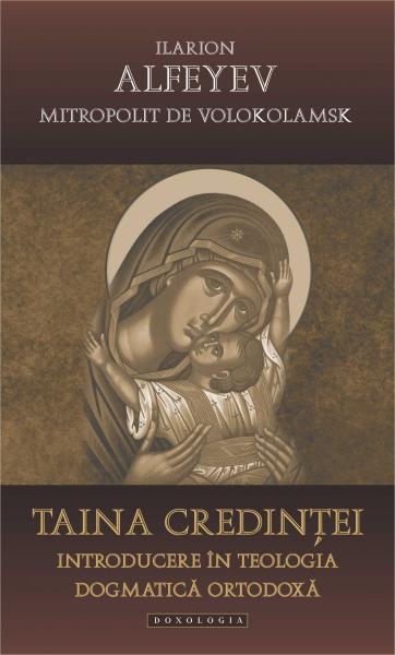 Taina credinței Introducere în teologia dogmatică ortodoxă