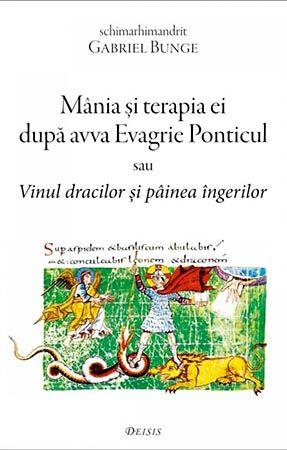 Mânia şi terapia ei după avva Evagrie Ponticul sau Vinul dracilor şi pâinea îngerilor