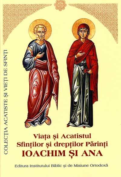Viata si Acatistul Sfintilor si Dreptilor Ioachim si Ana