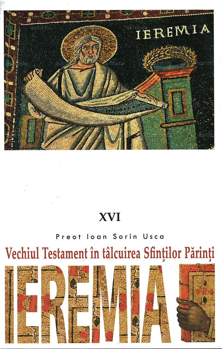 Ieremia. Vechiul Testament în talcuirea Sfintilor Parinti