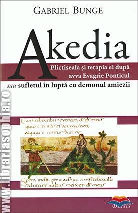 Akedia. Plictiseala si terapia ei dupa avva Evagrie Ponticul sau sufletul in lupta cu demonul amiezii