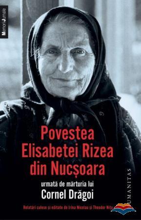 Povestea Elisabetei Rizea din Nucsoara urmata de marturia lui Cornel Dragoi