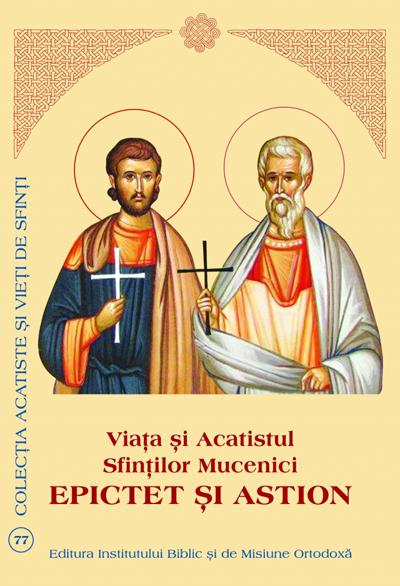 Viata si Acatistul Sfintilor Mucenici Epictet si Astion