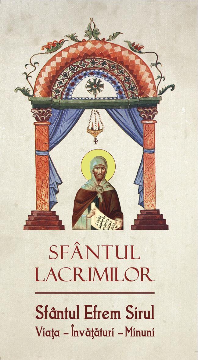 Sfântul lacrimilor Sfântul Efrem Sirul Viaţa – Învăţături – Minuni