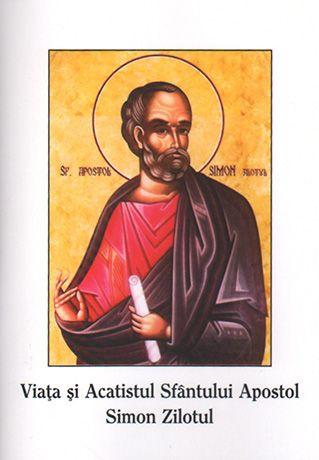 Viaţa şi acatistul Sfântului Apostol Simon Zilotul