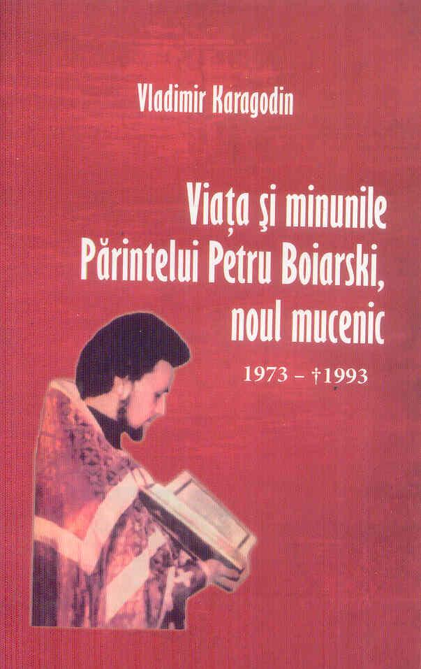 Viața și minunile Părintelui Petru Boiarski, noul mucenic 1973- 1993