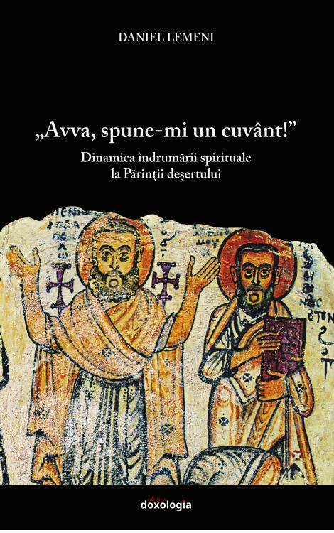 """""""Avva, spune-mi un cuvânt!"""" Dinamica îndrumării spirituale la Părinții deșertului"""