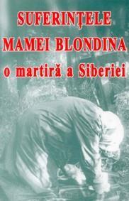 Suferinţele Mamei Blondina, o martiră a Siberiei