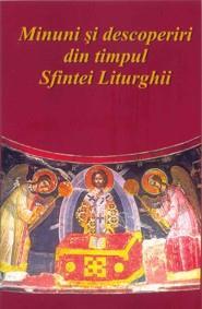 Minuni şi descoperiri din timpul Sfintei Liturghii