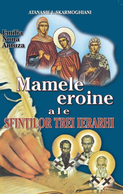 Mamele eroine ale Sfinţilor Trei Ierarhi