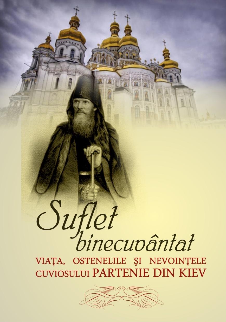 Suflet binecuvântat- viața, ostenelile și nevoințele cuviosului Partenie din Kiev