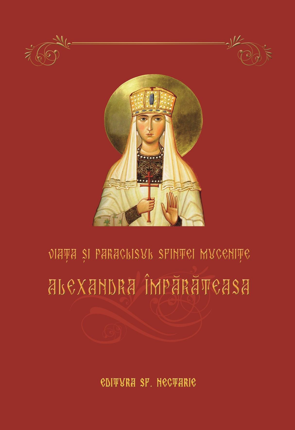 Viața și paraclisul Sfintei Mucenițe Alexandra Impărateasa