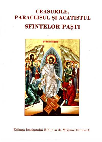 Ceasurile, Paraclisul si Acatistul Sfintelor Pasti