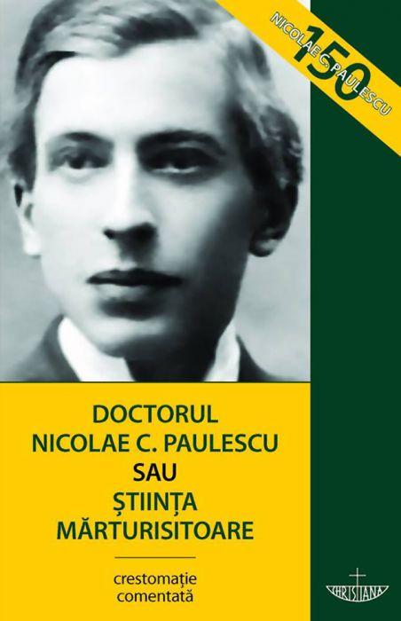 Doctorul Nicolae C. Paulescu sau Știința mărturisitoare. Ediția a treia