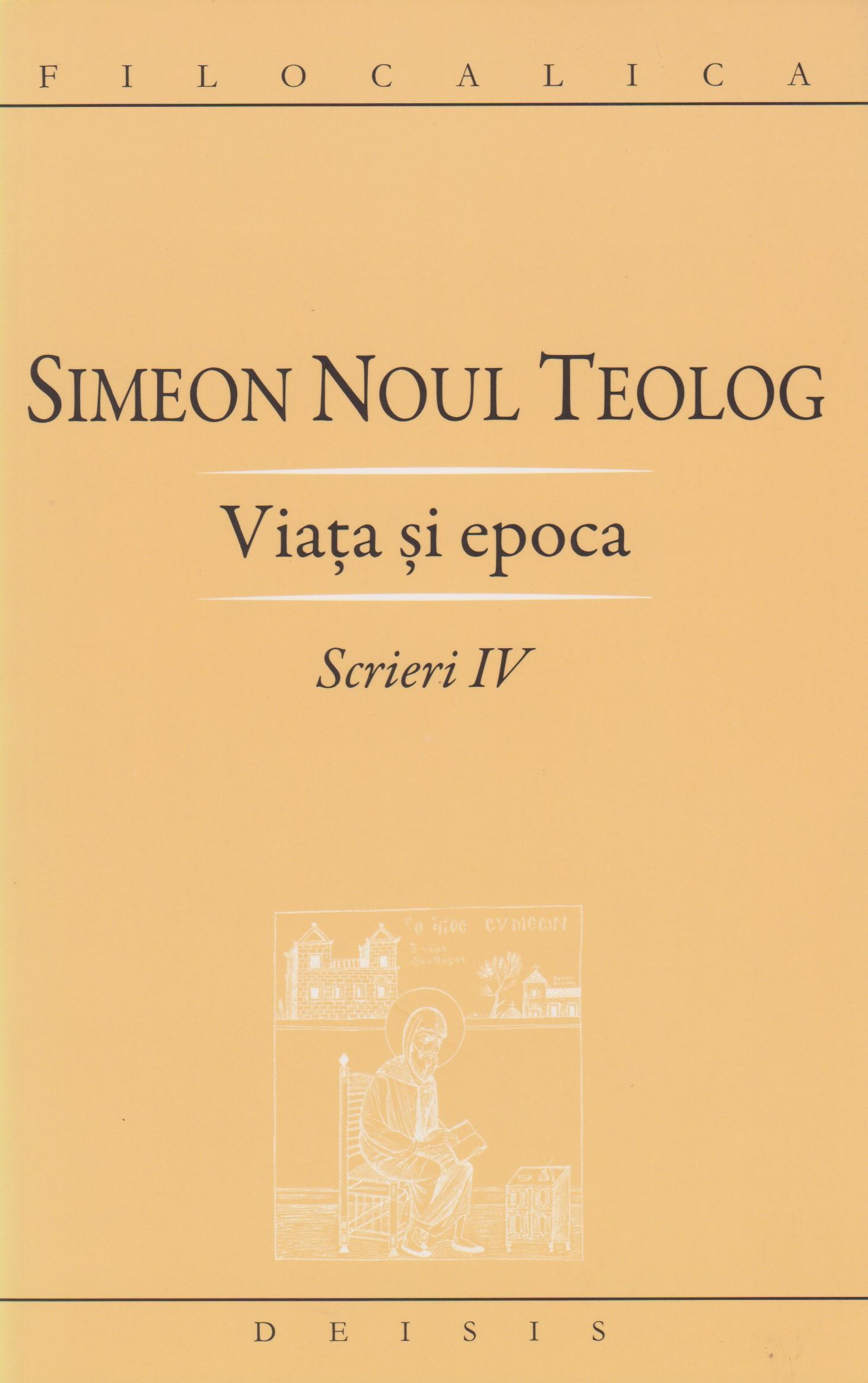 Sfantul Simeon Noul Teolog: Viata si epoca. Scrieri IV