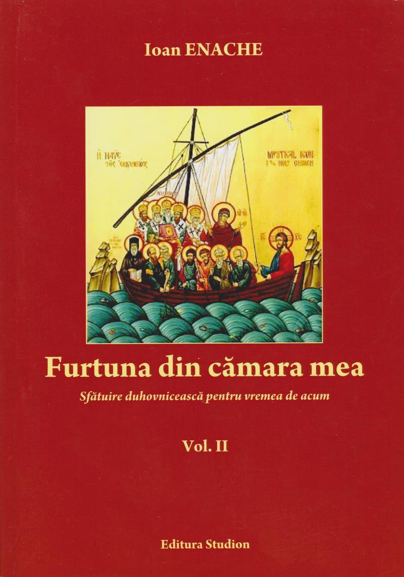 Furtuna din cămara mea. Sfătuire duhovnicească pentru vremea de acum. Vol. 2